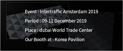 Event : Intertraffic Amsterdam 2019, Period : 09-11 December 2019, Place : Dubai World Trade Center, Our Booth at : Korea Pavilion