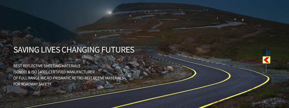 SAVING LIVES CHANGING FUTURES - Best reflective sheeting materials IOS9001 & IOS 14001 certified manufacturer of full range micro-prismatic retro-reflective materials for roadway safety